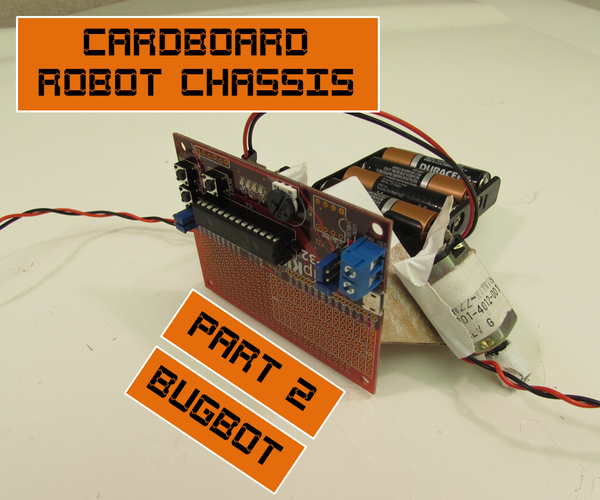Cardboard Chassis for Cheap Robots 2: Bugbot