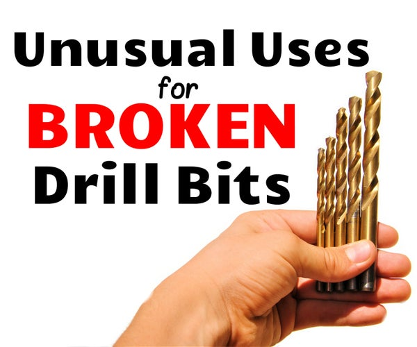 Unusual Uses for Broken & Dull Drill Bits