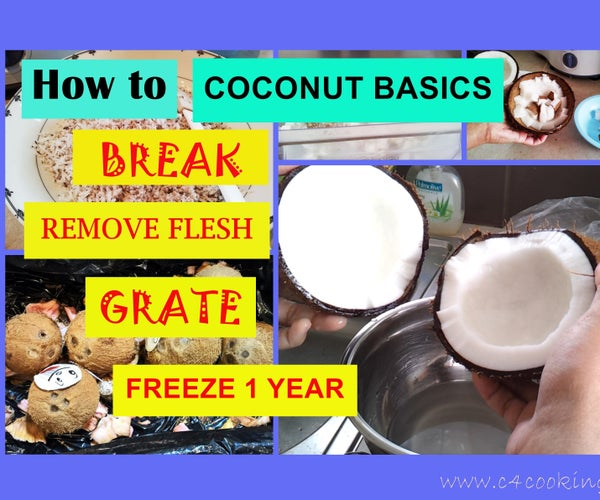 COCONUT BASICS - How to ( BREAK / REMOVE COCONUT MEAT / GRATE / FREEZE Upto 1 YEAR ! )