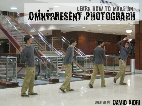 How to Make an Omnipresent Photograph