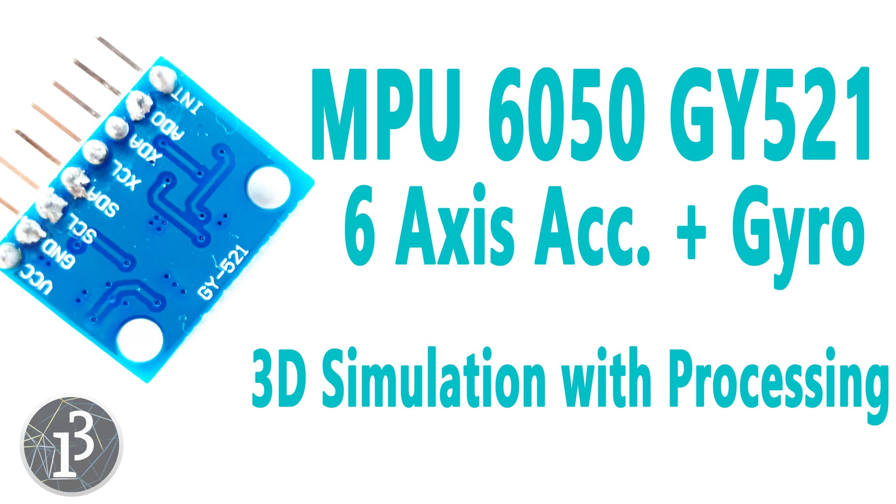 Arduino - MPU6050 GY521 - 6 Axis Accelerometer + Gyro (3D Simulation With Processing)