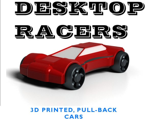 Desktop Racers - 3D Printed Pull-back Racers