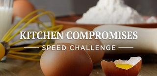 Kitchen Compromises Speed Challenge