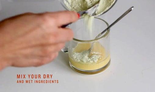 Combine Your Wet & Dry Ingredients