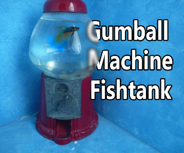 Gumball Machine Fishtank
