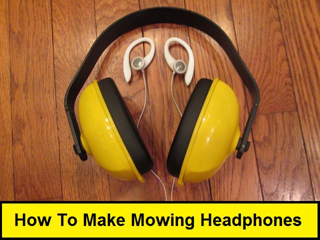 How To Make Mowing Headphones