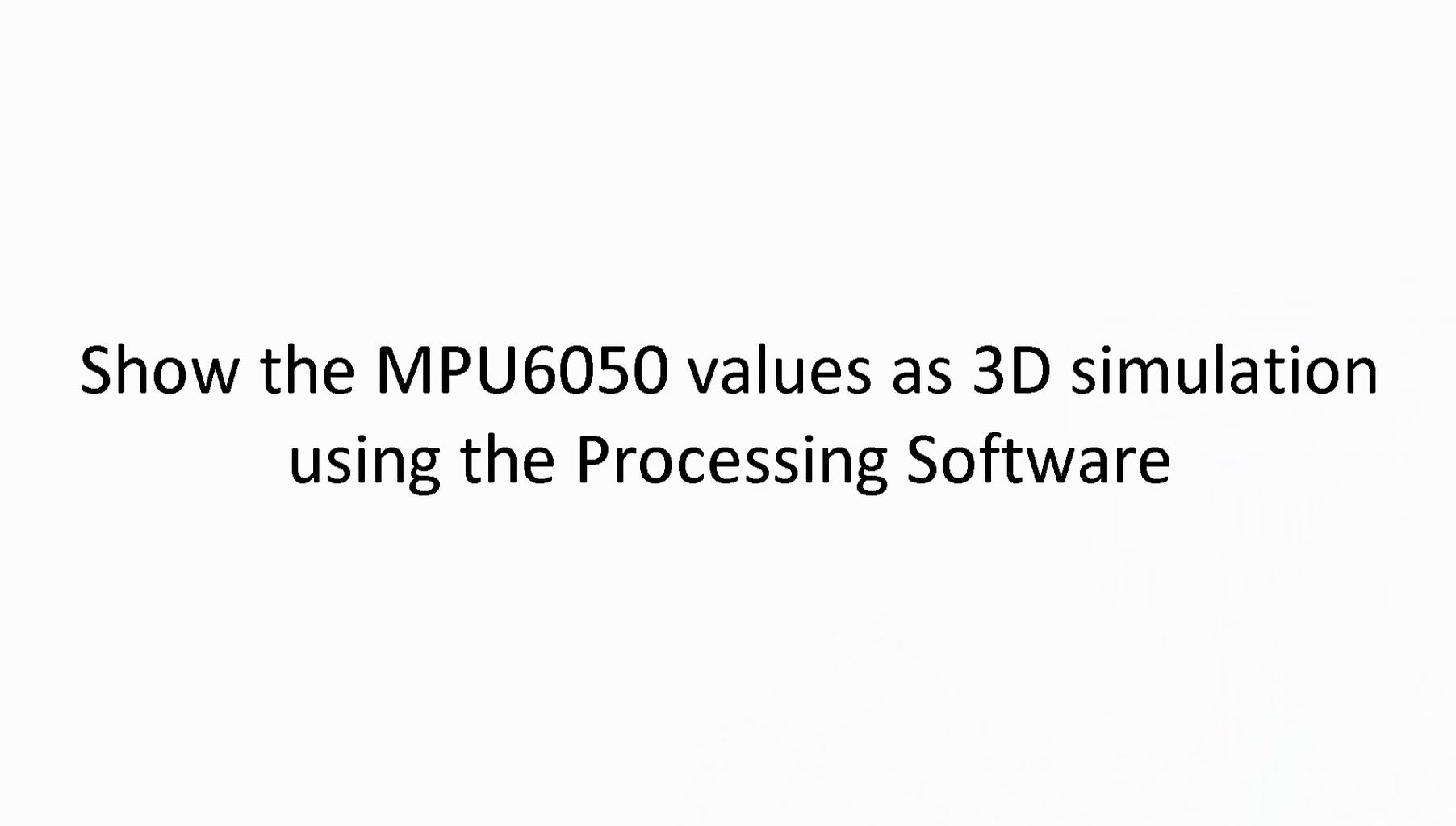 Show the MPU6050 Values As 3D Simulation Using the Processing Software