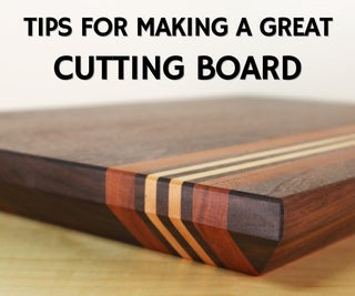 Tips for Making a Great Cutting Board