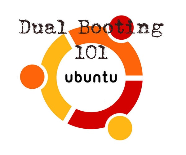 Dual Booting Windows and Ubuntu