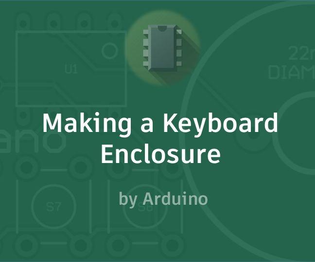 Making a Keyboard Enclosure