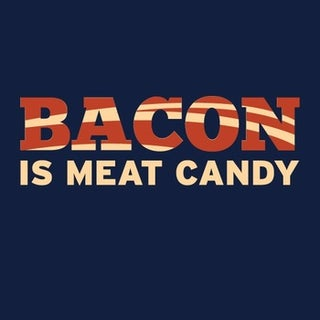 Bacon is Meat Candy.jpg