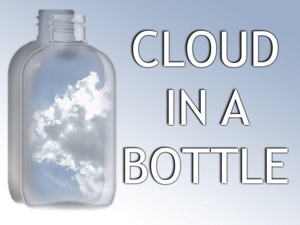 Cloud in a Bottle