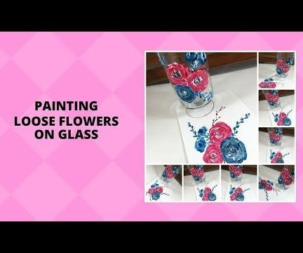 PAINTING LOOSE FLOWERS ON GLASS