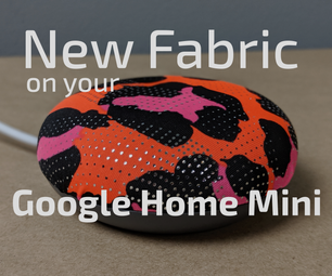 Reupholster Your Google Home Mini