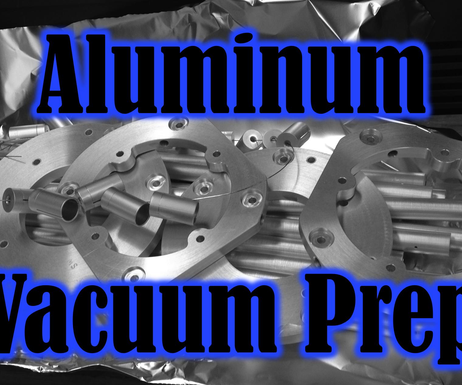 Aluminum Vacuum Preparation