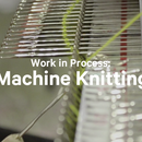 Work in Process: Machine Knitting