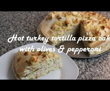 Hot Turkey Tortilla Pizza Cake With Olives & Pepperoni Recipe