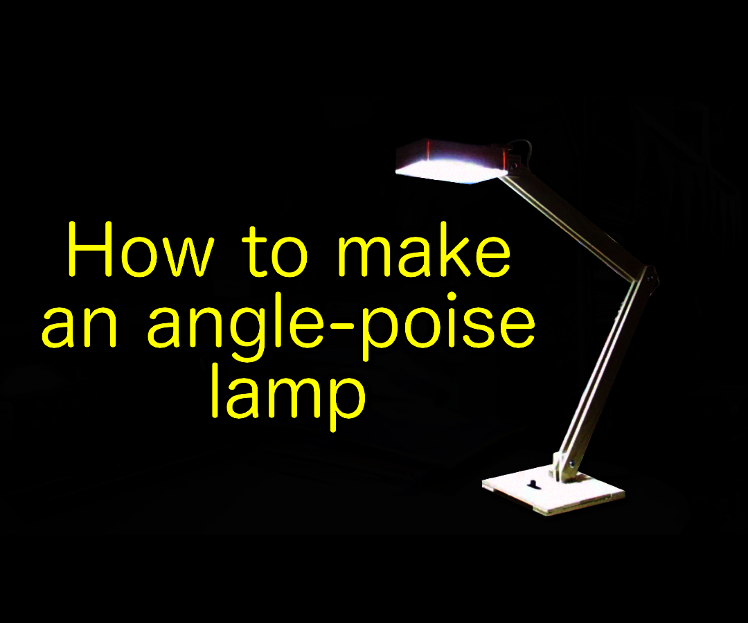 How to make a wooden, USB powered, angle-poise LED lamp