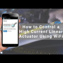 How to Control a High Current Linear Actuator Using WiFi