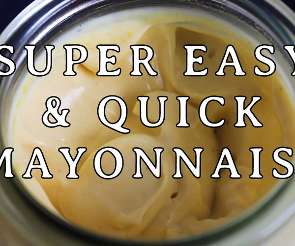 Super Quick and Easy Mayonnaise