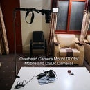 OverHead Camera Mount DIY for Mobile and DSLR