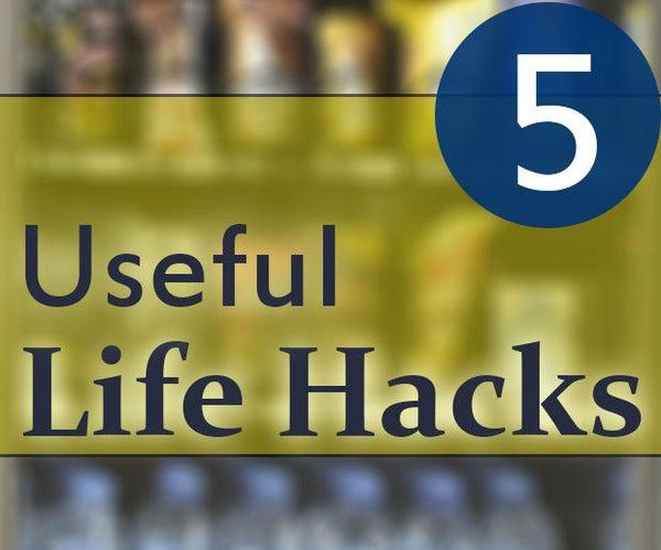 5 Useful Life Hacks