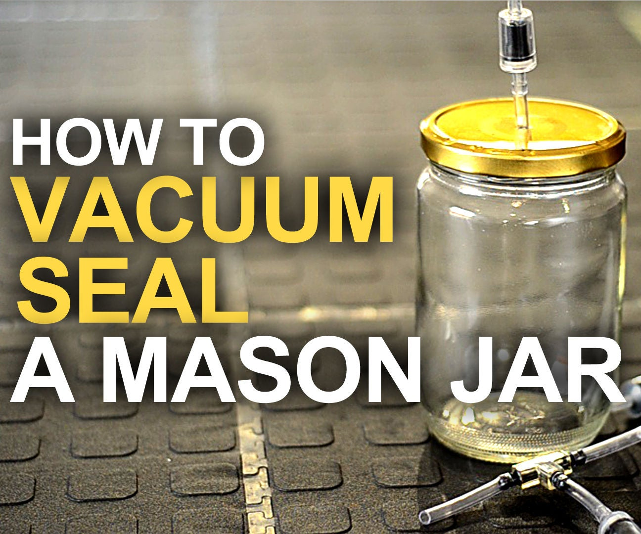 How To Vacuum Seal A Mason Jar 10 Steps With Pictures Instructables