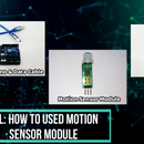 Toturial : How to Use Motion Sensor Module by Using Arduino Uno
