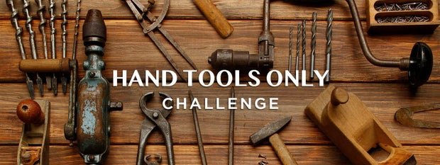 Hand Tools Only Challenge