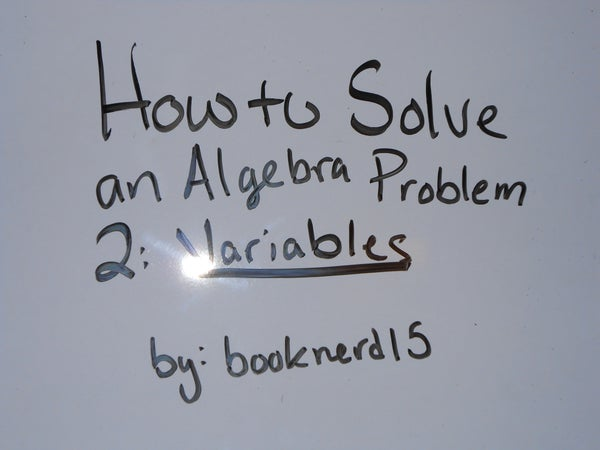 How to Solve an Algebra Problem 2: Variables