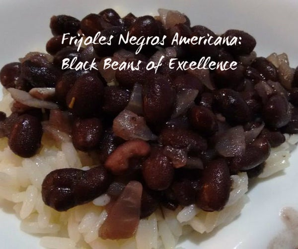 Frijoles Negros Americana: Black Beans of Excellence