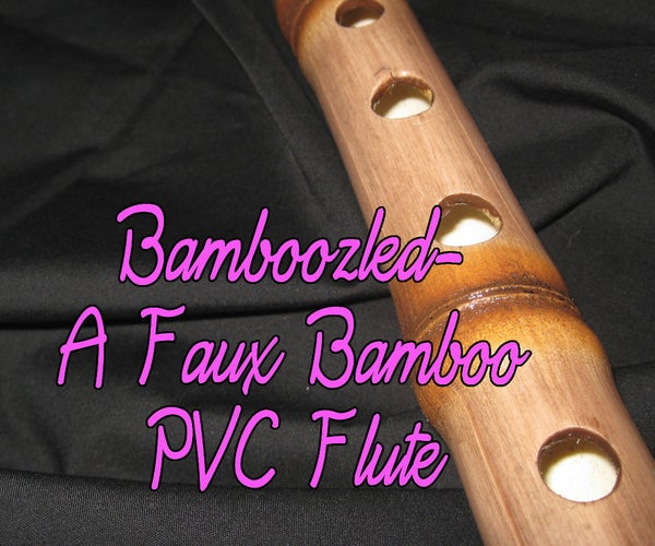 Bamboozled- a Faux Bamboo PVC Flute
