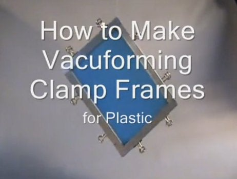 How to Make Vacuforming Clamp Frames for Plastic