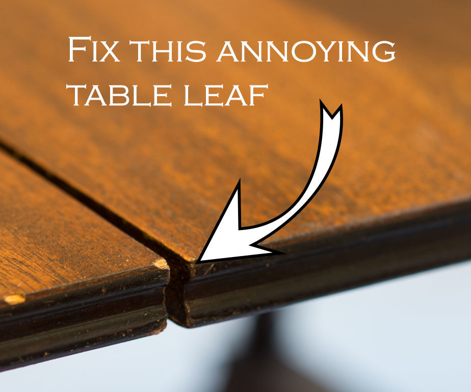 Fix That Annoying Table Leaf!