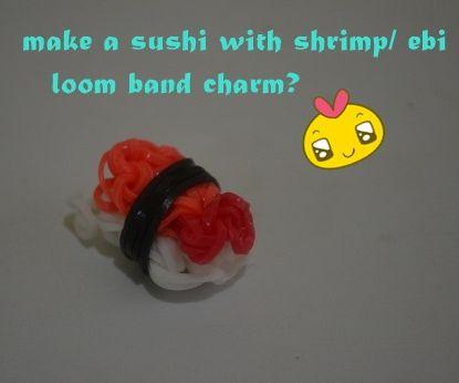 how to make a sushi w/ shrimp/ebi loom band charm?