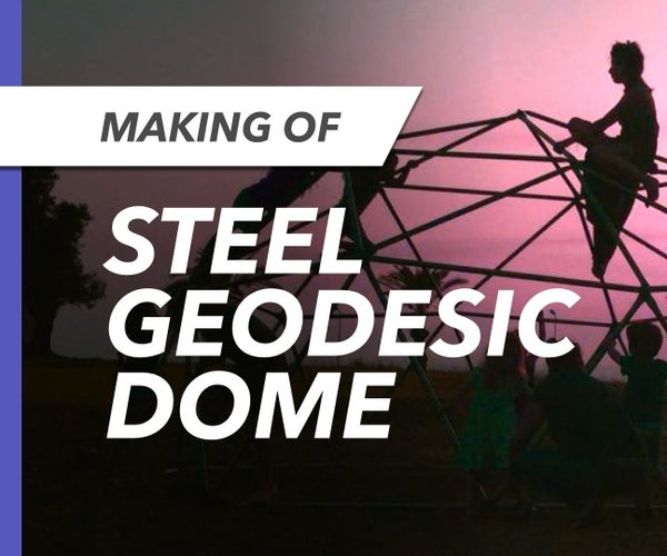 Make a Geodesic Dome From Steel Tubing