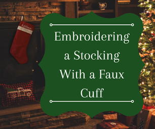 Embroidering a Christmas Stocking With a Faux Cuff