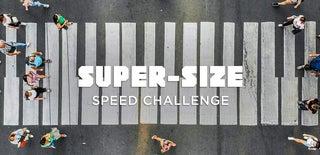 Super-Size Speed Challenge