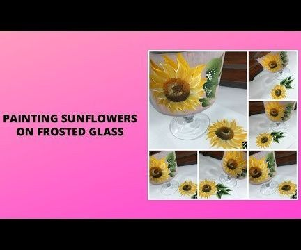 PAINTING SUNFLOWERS ON FROSTED GLASS