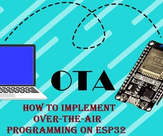 Over-the-Air (OTA) Programming on ESP32 Using Arduino IDE and Web Updater OTA
