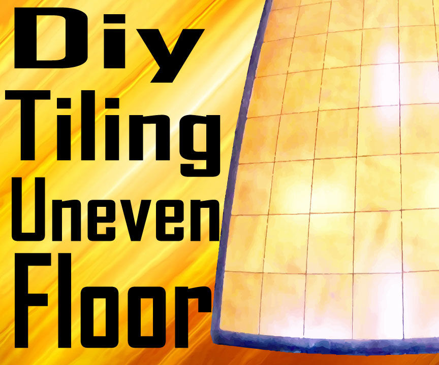 Tiling on extremely uneven floor