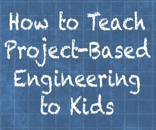 How to Teach Project-Based Engineering to Kids
