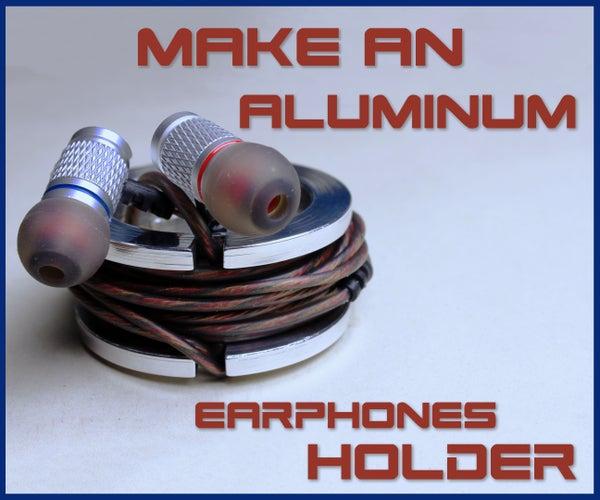 Make an Aluminum Earphones Holder