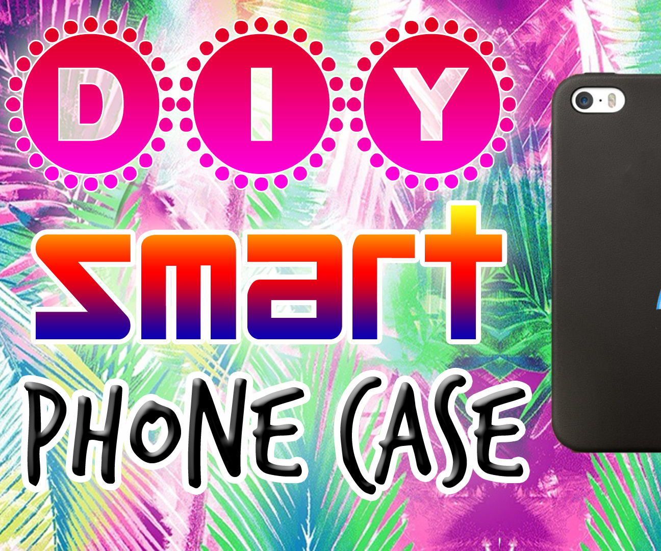 D.I.Y Smart Phone Case