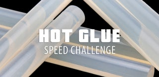 Hot Glue Speed Challenge