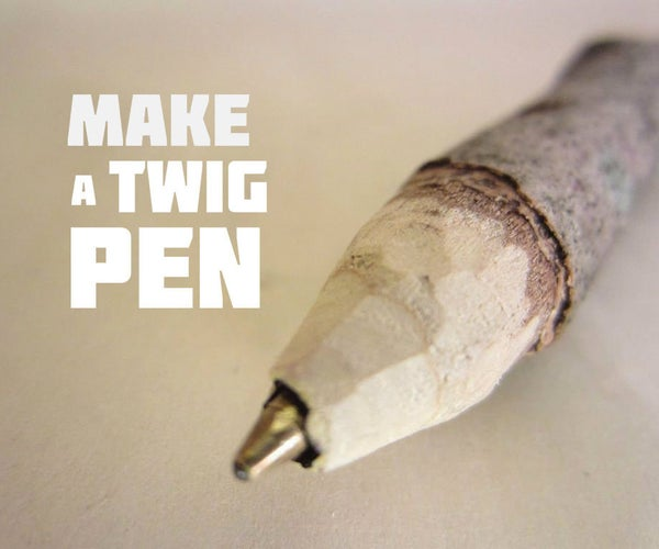 How to Make a Twig Pen