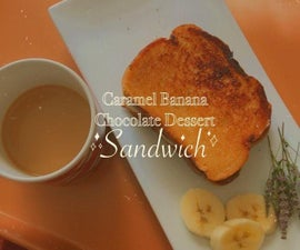 Caramel Banana Chocolate  Dessert Sandwich