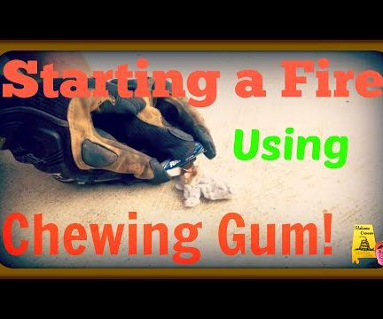 Start a Fire With Chewing Gum!