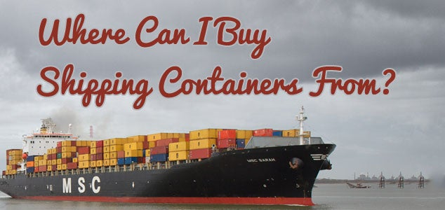 Where Can I Buy Shipping Containers From?
