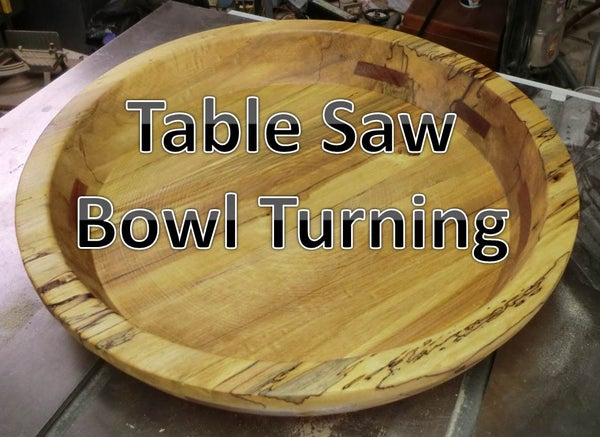 Turning Large Bowls on the Table Saw.